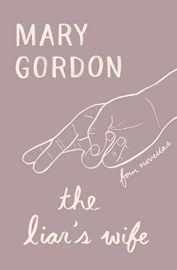 Mary Gordon_The Liars Wife