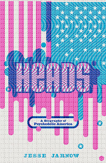 Heads: A Biography of Psychedelic America by Jesse Jarnow