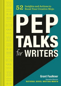 Pep talks for Writers by Grant Faulkner
